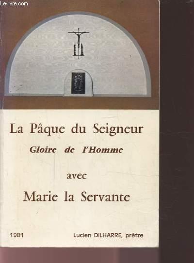 LA PAQUE DU SEIGNEUR - GLOIRE DE L'HOMME AVEC MARIE LA SERVANTE.