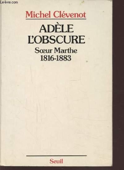 ADELE L'OBSCURE - SOEUR MARTHE 1816-1883.