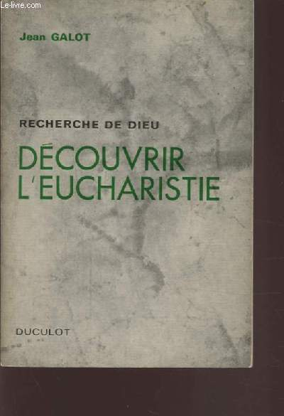 RECHERCHE DE DIEU - DECOUVRIR L'EUCHARISTIE.