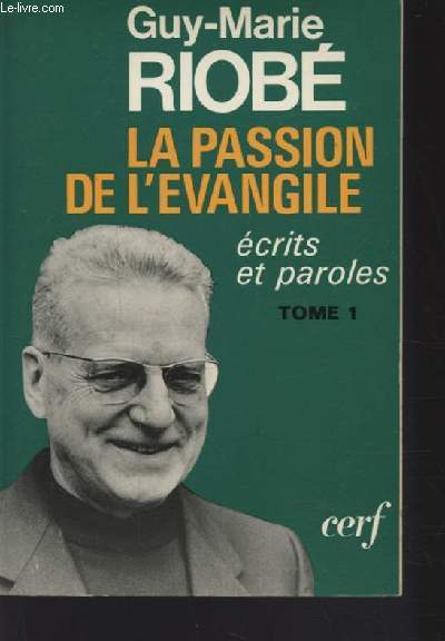 LA PASSION DE L'EVANGILE - ECRITS ET PAROLES - TOME 1.