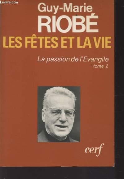 LES FETES ET LA VIE - LA PASSION DE L'EVANGILE TOME 2.