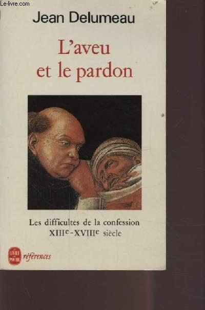 L'AVEU ET LE PARDON - LES DIFFICULTES DE LA CONFESSION XIII° - XVIII° SIECLE.