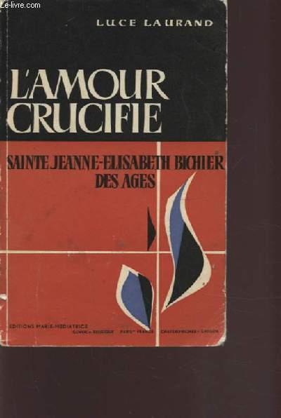 L'AMOUR CRUCIFIE - SAINTE JEANNE ELISABETH BICHIER DES AGES.