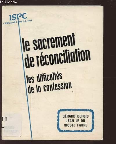 LE SACREMENT DE RECONCILIATION - LES DIFFICULTES DE LA CONFESSION AUJOURD'HUI.