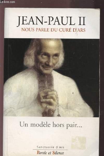UN MODELE HORS PAIR - JEAN PAULL II NOUS PARLE DU CARE D'ARS.