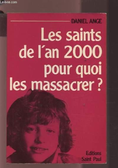 LES SAINTS DE L'AN 2000 - POUR QUOI LES MASSACRER ?.
