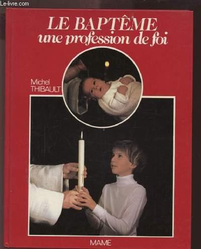 LE BAPTEME - UNE PROFESSION DE FOI.