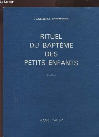 RITUEL DU BAPTEME DES PETITS ENFANTS - 3° EDITION - L'INITIATION CHRETIENNE.