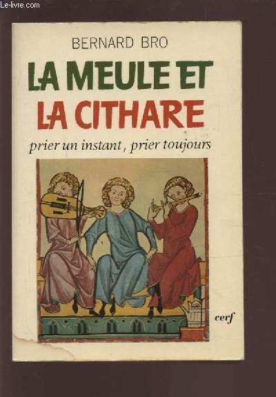 LA MEULE ET LA CITHARE - PRIER UN INSTANT, PRIER TOUJOURS.