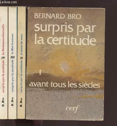 SURPRIS PAR LA CERTITUDE TOME 1 : AVANT TOUS LES SIECLES + TOME 2 : A CAUSE DE NOUS + TOME 3 : LE MOI INCONNU + TOME 4 : LA NAISSANCE ETERNELLE.