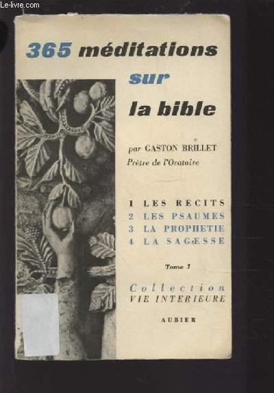 365 MEDITATIONS SUR LA BIBLE - TOME 1 : LES RECITS - MEDITATIONS DE 1 A 91.