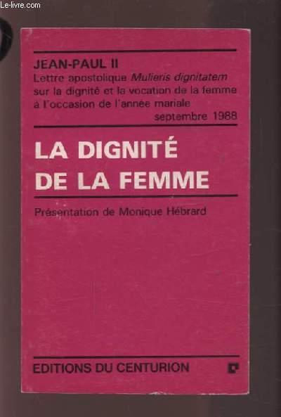LA DIGNITE DE LA FEMME - LETTRE APOSTOLIQUE SUR LA DIGNITE ET LA VOCATION DE LA FEMME A L'OCCASION DE L'ANNEE MARIALE.
