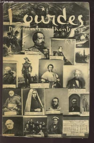 LOURDES - DOCUMENTS AUTHENTIQUES - TOME 1 : AU TEMPS DES SEIZE PREMIERES APPARITIONS / 11 FEVRIER - 3 AVRIL 1858.
