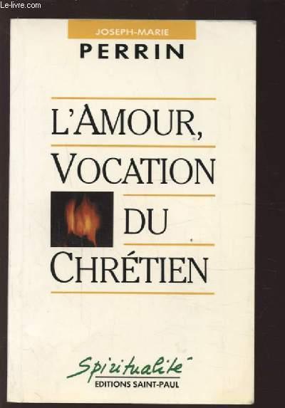 L'AMOUR, VOCATION DU CHRETIEN.