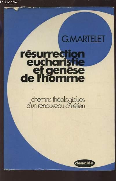 RESURRECTION EUCHARISTIE ET GENESE DE L'HOMME - CHEMINS THEOLOGIQUES D'UN NOUVEAU CHRETIEN.