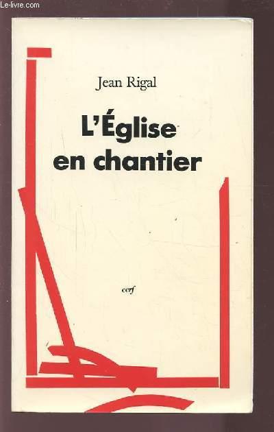 L'EGLISE EN CHANTIER.