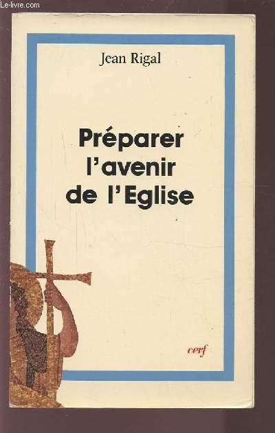 PREPARER L'AVENIR DE L'EGLISE.