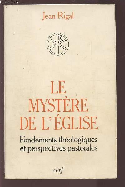LE MYSTERE DE L'EGLISE - FONDEMENTS THEOLOGIQUES ET PERSPECTIVES PASTORALES.