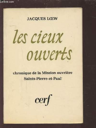 LES CIEUX OUVERTS - CHRONIQUE DE LA MISSION OUVRIERE SAINT PIERRE ET PAUL 1955-1970.