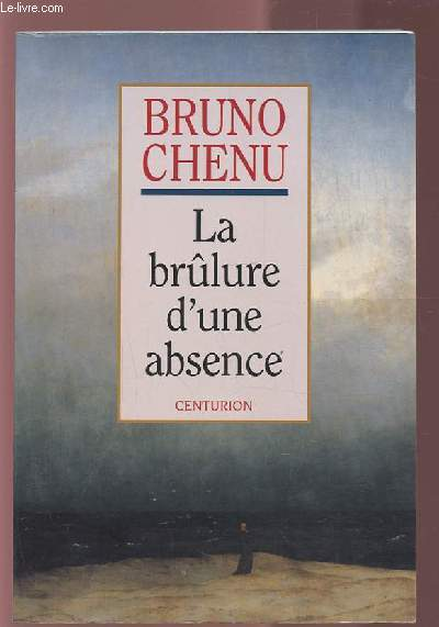 LA BRULURE D'UNE ABSENCE.