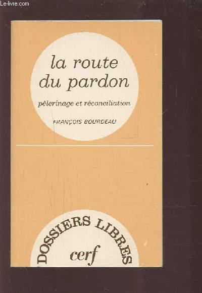 LA ROUTE DU PARDON - PELERINAGE ET RECONCILIATION.