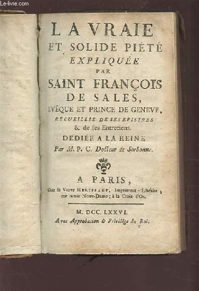 LA VRAIE ET SOLIDE PIETE EXPLIQUEE PAR SAINT FRANCOIS DE SALES, EVEQUE ET PRINCE DE GENEVE.