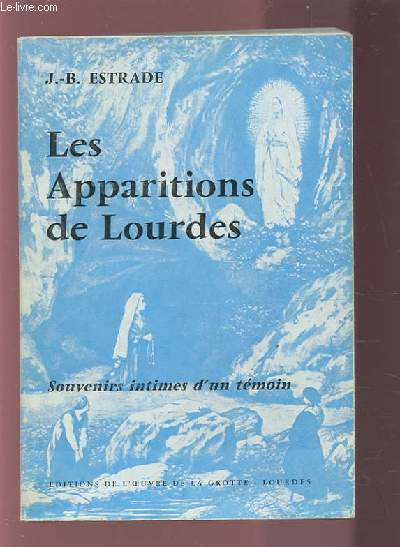LES APPARITIONS DE LOURDES - SOUVENIRS INTIMES D'UN TEMOIN.