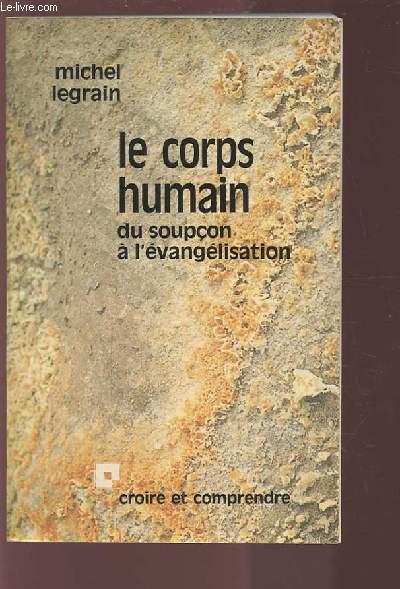 LE CORPS HUMAIN - DU SOUPCON A L'EVANGELISATION.