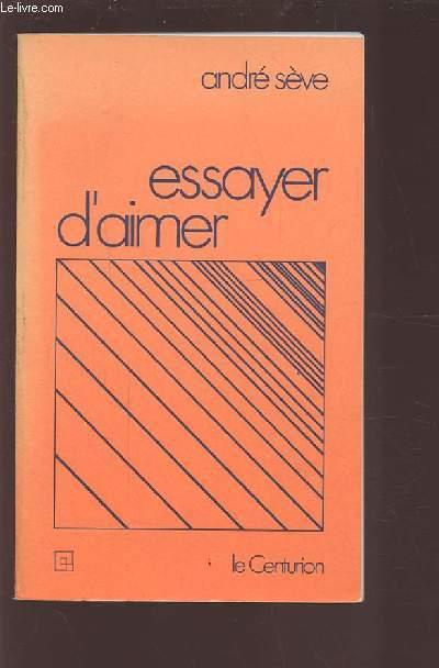ESSAYER D'AIMER - 22 MEDITATIONS SUR LA CHARITE FRATERNELLE.