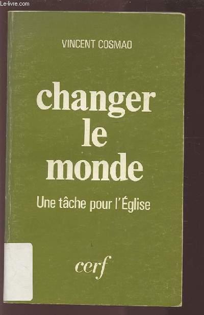 CHANGER LE MONDE - UNE TACHE POUR L'EGLISE.