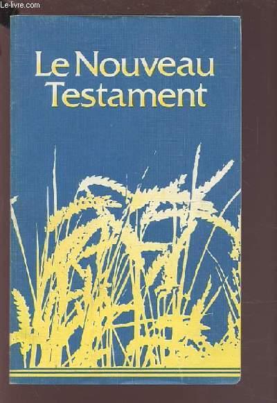 NOUVEAU TESTAMENT - LA SAINTE BIBLE COMPREND L'ANCIEN ET LE NOUVEAU TESTAMENT.