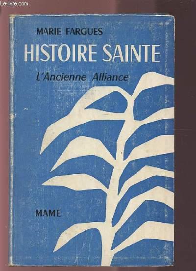 HISTOIRE SAINTE D'APRES LES TEXTES BIBLIQUES - VOLUME 1 : L'ANCIENNE ALLIANCE.