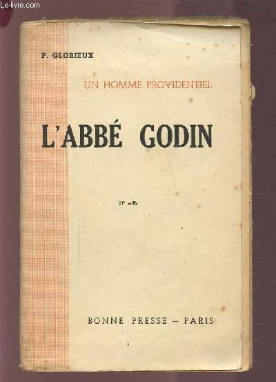 L'ABBE GODIN - UN HOMME PROVIDENTIEL (1906-1944).
