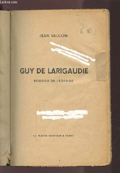 GUY DE LARIGAUDIE - ROUTIER DE LEGENDE.