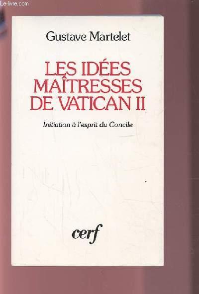 LES IDEES MAITRESSES DE VATICAN II - INITIATION A L'ESPRIT DU CONCILE.