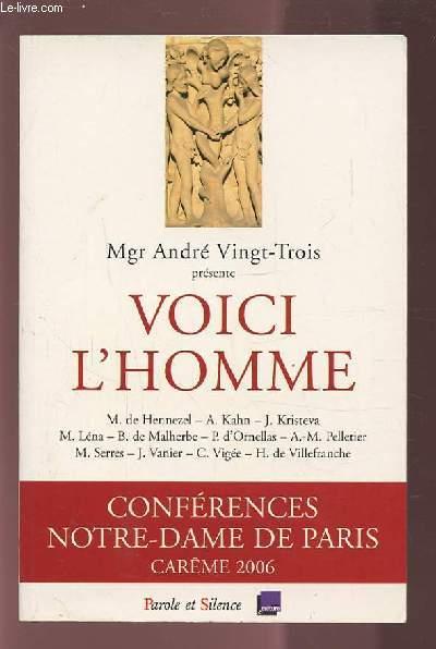 VOICI L'HOMME - CONFERENCES NOTRE DAME DE PARIS - CAREME 2006.