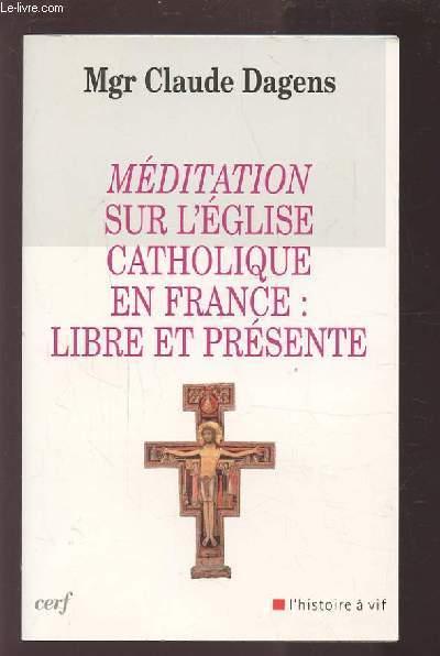 MEDITATION SUR L'EGLISE CATHOLIQUE EN FRANCE : LIBRE ET PRESENTE.