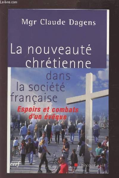 LA NOUVEAUTE CHRETIENNE DANS LA SOCIETE FRANCAISE - ESPOIRS ET COMBATS D'UNB EVEQUE.