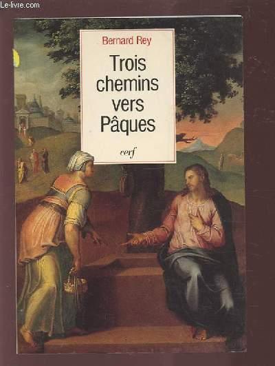 TROIS CHEMINS VERS PAQUES.