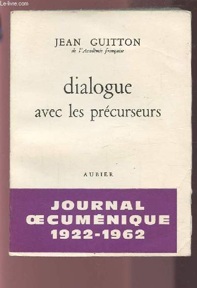 DIALOGUE AVEC LES PRECURSEURS - JOURNAL OECUMENIQUE 1922-1962.