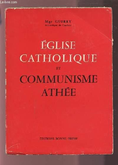 EGLISE CATHOLIQUE ET COMMUNISME ATHEE - POURQUOI L'EGLISE OPPOSE-T-ELLE UN REFUS FORMEL A LA DOCTRINE ANTIRELIGIEUSE DU COMMUNISME SOVIETIQUE ?.