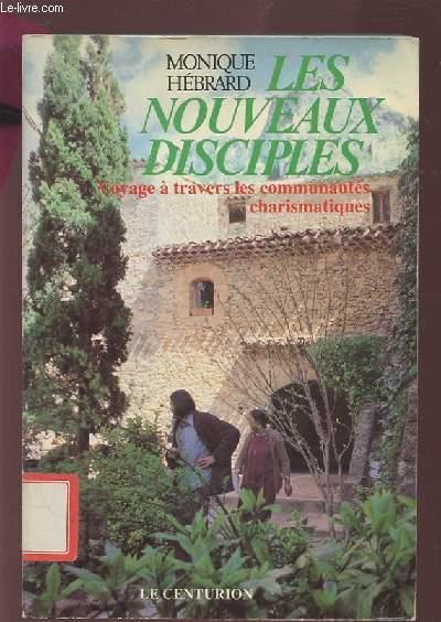 LES NOUVEAUX DISCIPLES - VOYAGE A TRAVERS LES COMMUNAUTES CHRARISMATIQUES.