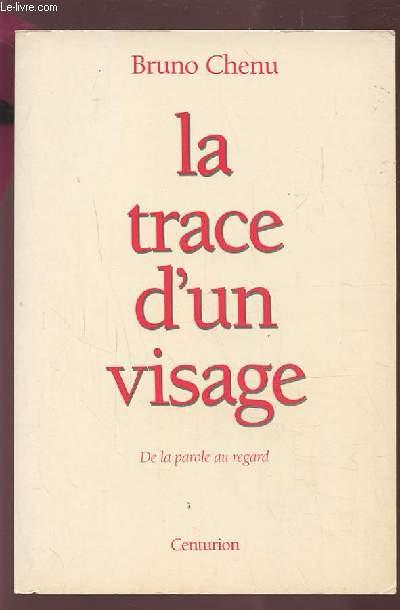 LA TRACE D'UN VISAGE - DE LA PAROLE AU REGARD.