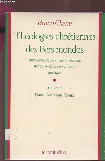 THEOLOGIES CHRETIENNES DES TIERS MONDES - THEOLOGIES LATINO-AMERICAINE, NOIRE AMERICAINE, NOIRE SUD AFRICAINE, AFRICAINE, ASIATIQUE.