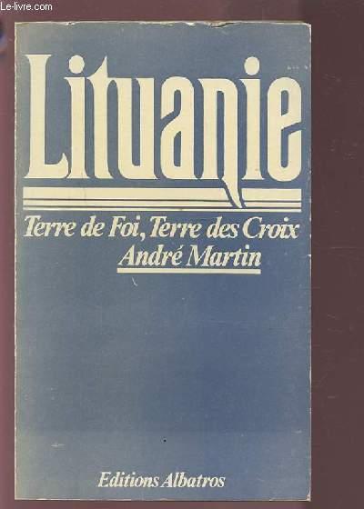 LITUANIE - TERRE DE FOIS, TERRE DE CROIX.