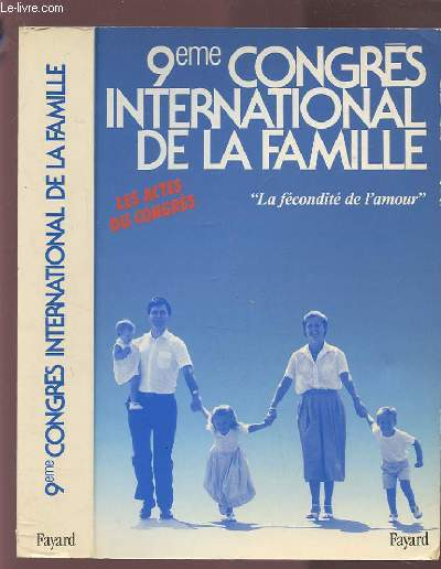 9° CONGRES INTERNATIONAL DE LA FAMILLE - LA FECONDITE DE L'AMOUR.