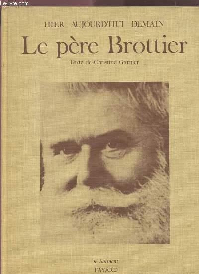LE PERE BROTTIER - HIER, AUJOURD'HUI, DEMAIN.