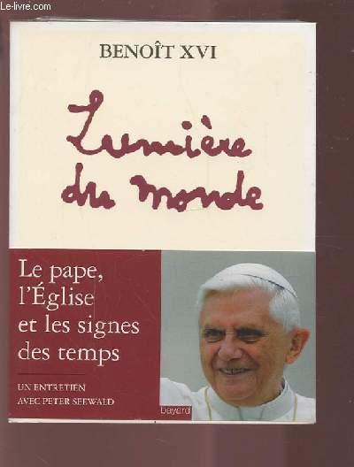 LUMIERE DU MONDE - LE PAPE, L'EGLISE ET LES SIGNES DES TEMPS - UN ENTRETIENS AVEC PETER SEEWALD.