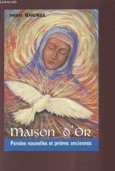 MAISON D'OR - PAROLES NOUVELLES ET PRIERES ANCIENNES.