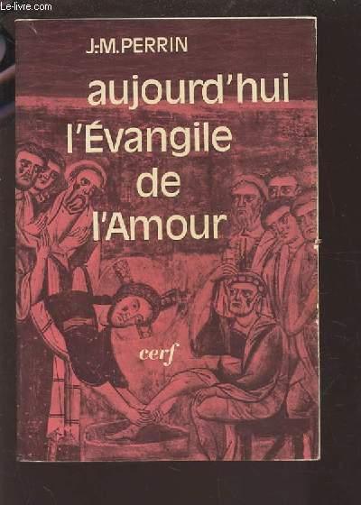 AUJOURD'HUI L'EVANGILE DE L'AMOUR.